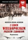 Z ludem wielkopolskim przeciw zaborcom Wspomnienia Jedlina-Jacobson Wojciech
