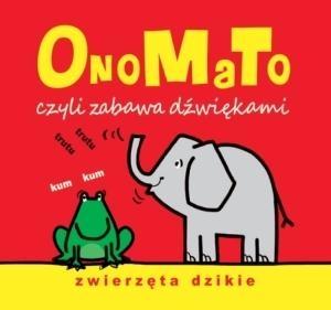 OnoMaTo czyli zabawa dźwiękami. Zwierzęta dzikie Joanna Babula (ilustr.)