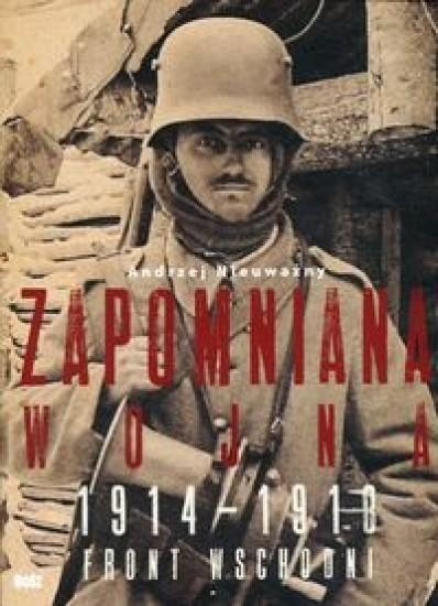 Zapomniana wojna 1914-1918 Nieuważny Andrzej