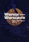 Warsze-Warszawa Żydzi w historii miasta, 1414-2014 Fijałkowski Paweł, Żółkiewska Agnieszka, Janczewska Marta, Żbikowski Andrzej