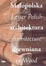 Małopolska  architektura drewniana, Lesser Polish Architecture in Wood