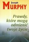 Prawdy które mogą odmienić twoje życie Murphy Joseph