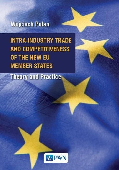Intra-Industry Trade and Competitiveness of the New EU Member States Polan Wojciech