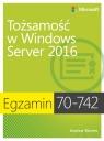 Egzamin 70-742: Tożsamość w Windows Server 2016 Warren Andrew
