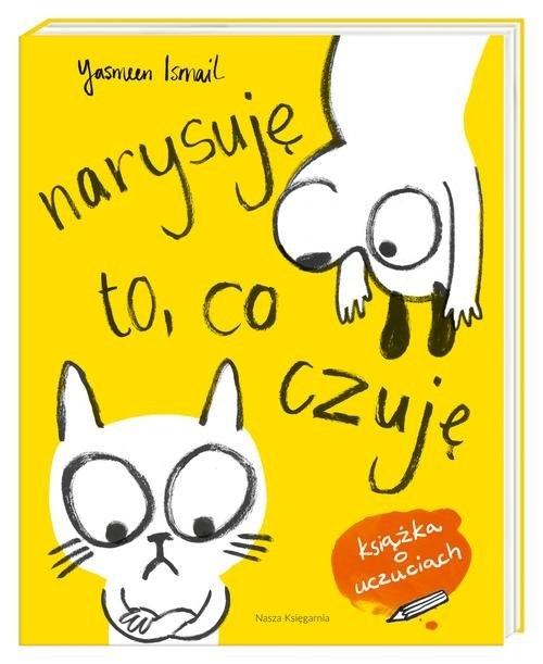 Narysuję to co czuję! Moja pierwsza książka o uczuciach Ismail Yasmeen