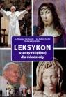 Leksykon wiedzy religijnej dla młodzieży Sobolewski Zbigniew, Sochal Andrzej, Wysokińska Barbara