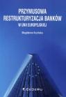 Przymusowa restrukturyzacja banków w Unii Europejskiej Kozińska Magdalena