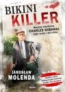 Bikini Killer. Seryjny morderca Charles Sobhraj - jego życie i zbrodnie Molenda Jarosław