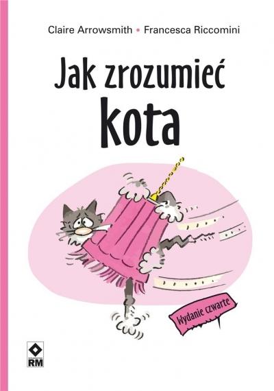 Jak zrozumieć kota. Wydanie 4 Claire Arrowsmith, Francesca Riccomini