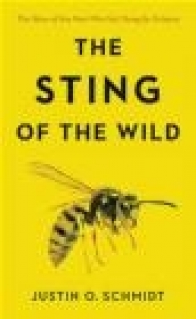 The Sting of the Wild Justin Schmidt