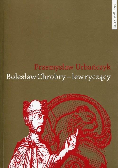 Bolesław Chrobry - lew ryczący Urbańczyk Przemysław