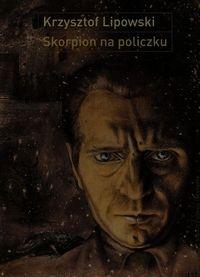 Skorpion na policzku Lipowski Krzysztof