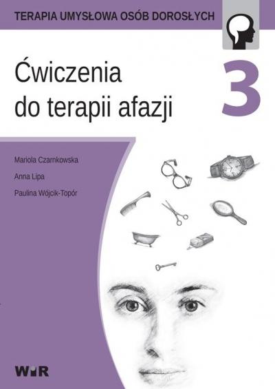 Ćwiczenia do terapii afazji cz. 3 Mariola Czarnkowska, Anna Lipa, Paulina Wójcik-To