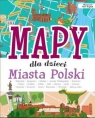 Mapy dla dzieci Miasta Polski Jabłoński Janusz