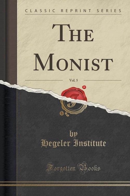 The Monist, Vol. 5 (Classic Reprint) Institute Hegeler