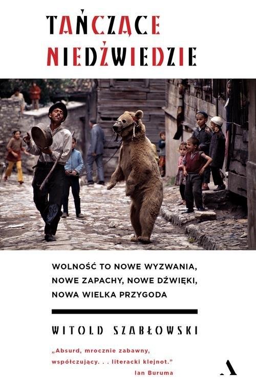 Tańczące niedźwiedzie Szabłowski Witold