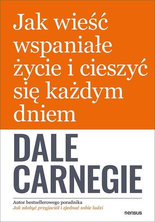 Jak wieść wspaniałe życie i cieszyć się każdym dniem Carnegie Dale