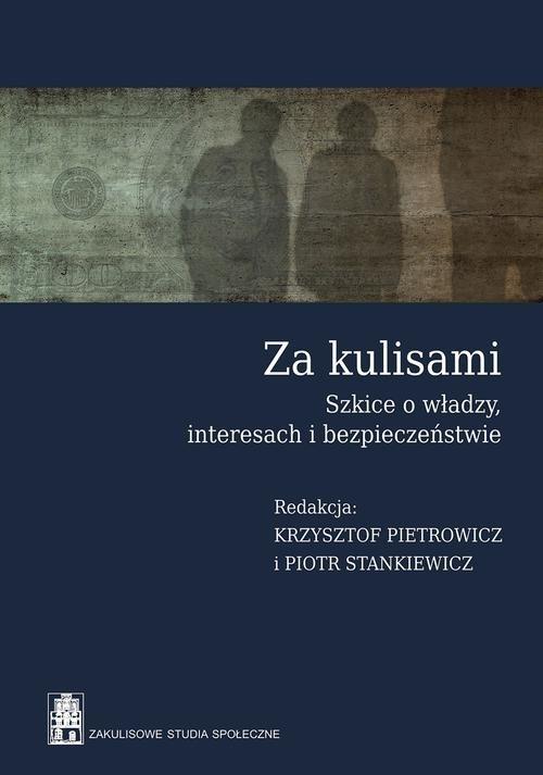 Za kulisami Szkice o władzy, interesach i bezpieczeństwie Pietrowicz Krzysztof, Stankiewicz Piotr