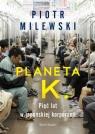 Planeta K. Pięć lat w japońskiej korporacji Milewski Piotr