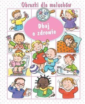 Obrazki dla maluchów Dbaj o zdrowie Beaumont Emilie, Belineau Nathalie