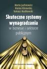 Skuteczne systemy wynagradzania w biznesie i sektorze publicznym Juchnowicz Marta, Kinowska Hanna, Rostkowski Tomasz