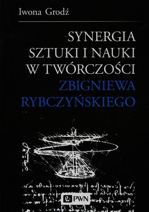 Synergia sztuki i nauki w twórczości Zbigniewa Rybczyńskiego Grodź Iwona
