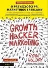 Growth Hacker Marketing O przyszłości PR, marketingu i reklamy