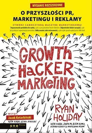 Growth Hacker Marketing O przyszłości PR, marketingu i reklamy Holiday Ryan