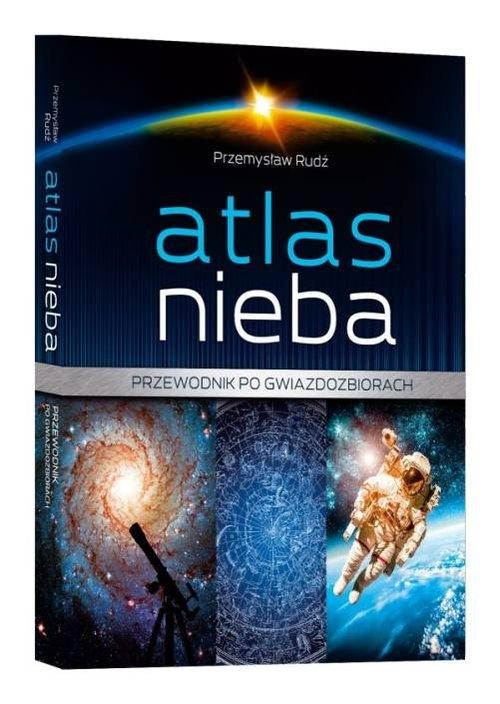 Atlas nieba Przewodnik po gwiazdozbiorach Rudź Przemysław