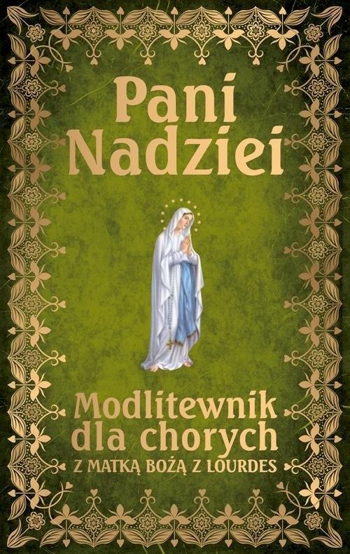 Pani Nadziei Modlitewnik dla chorych z Matką Bożą z Lourdes Smoliński Leszek