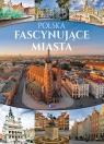 Polska Fascynujące miasta