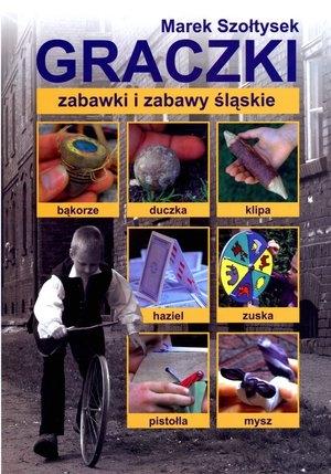 Graczki. Zabawki i zabawy śląskie Marek Szołtysek