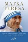 Matka Teresa. Notatki, przemówienia, modlitwy