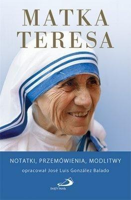 Matka Teresa. Notatki, przemówienia, modlitwy Jose Luis Gonzalez Balado
