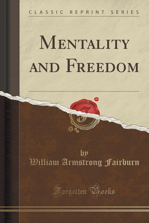 Mentality and Freedom (Classic Reprint) Fairburn William Armstrong