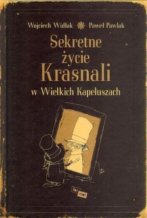 Sekretne życie Krasnali w Wielkich Kapeluszach Widłak Wojciech, Pawlak Paweł