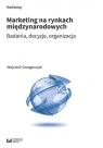 Marketing na rynkach międzynarodowych Badania, decyzje, organizacja Grzegorczyk Wojciech