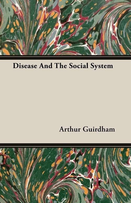 Disease And The Social System Guirdham Arthur