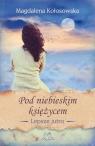 Pod niebieskim księżycem Lepsze jutro Kołosowska Magdalena