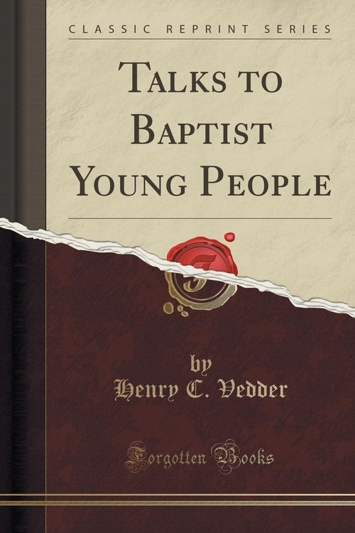Talks to Baptist Young People (Classic Reprint) Vedder Henry C.