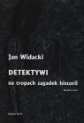 Detektywi na tropach zagadek historii  Widacki Jan