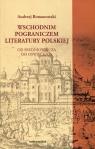 Wschodnim pograniczem literatury polskiej Od średniowiecza do oświecenia Romanowski Andrzej