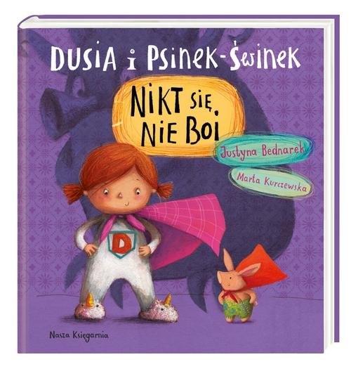 Dusia i Psinek-Świnek Nikt się nie boi Bednarek Justyna
