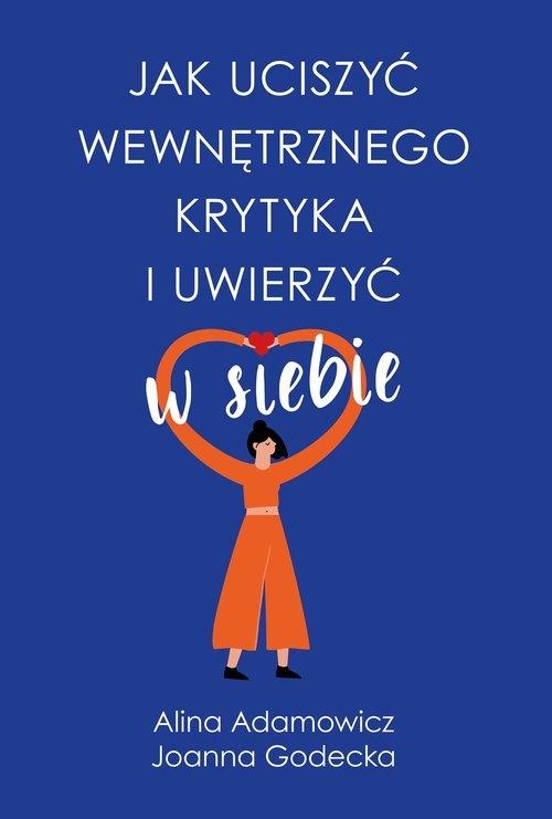 Jak uciszyć wewnętrznego krytyka i uwierzyć w siebie Adamowicz Alina, Godecka Joanna