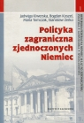 Polityka zagraniczna zjednoczonych Niemiec Kiwerska Jadwiga, Koszel Bogdan, Tomczak Maria, Żerko Stanisław