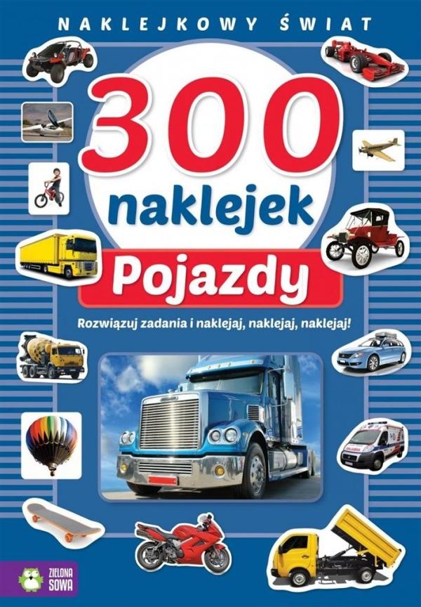 300 naklejek Pojazdy Naklejkowy świat Opracowanie zbiorowe
