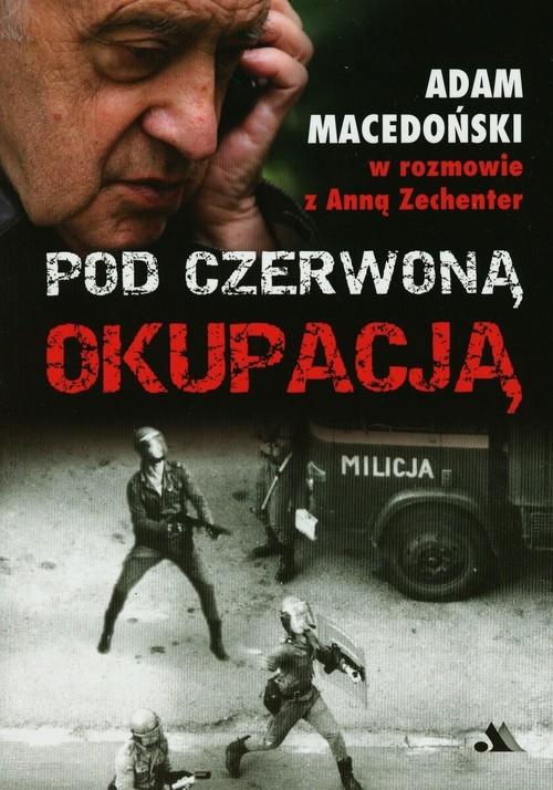 Pod czerwoną okupacją Anna Zechenter, Adam Macedoński