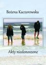 Akty niedonoszone Bożena Kaczorowska