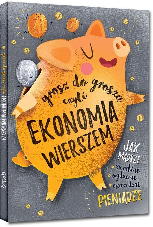 Grosz do grosza czyli ekonomia wierszem Strzeboński Grzegorz, Wojtkowiak-Skóra Patrycja
