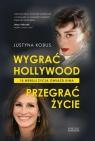 Wygrać Hollywood, przegrać życie. 14 wersji życia gwiazd kina Kobus Justyna